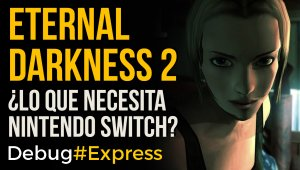 Eternal Darkness 2, ¿lo que necesita Nintendo Switch?