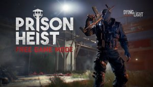 Dying Light amplía su contenido con el nuevo modo de juego Prison Heist