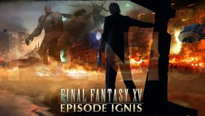 Episodio Ignis de Final Fantasy XV ya disponible: Todas las novedades