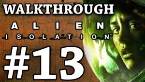 Alien Isolation | Walkthrough | #13