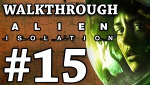 Alien Isolation | Walkthrough | #15
