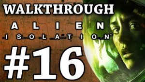 Alien Isolation | Walkthrough | #16