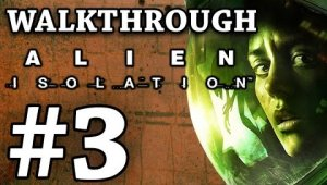 Alien Isolation | Walkthrough | #3