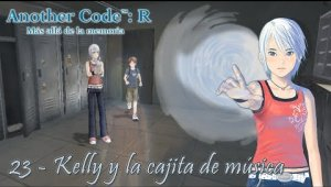 Another Code: R Cap.23 - Kelly y la cajita de música