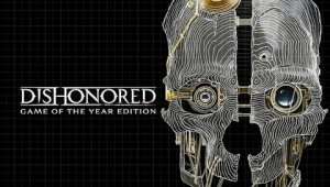Dishonored: Game of the Year Edition estrena su tráiler de lanzamiento