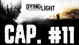 Dying Light | Capitulo 11