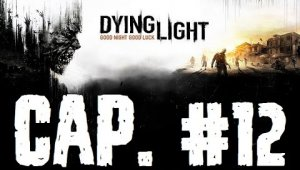 Dying Light | Capítulo 12