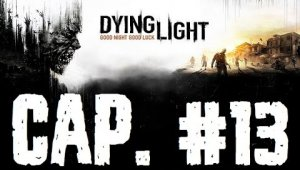 Dying Light | Capítulo 13