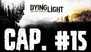 Dying Light | Capitulo 15