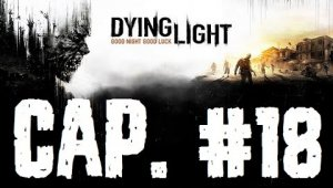 Dying Light | Capitulo 18