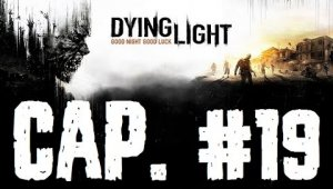 Dying Light | Capitulo 19