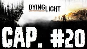 Dying Light | Capitulo 20