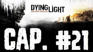 Dying Light | Capitulo 21