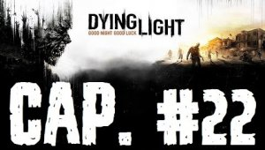 Dying Light | Capitulo 22