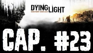 Dying Light | Capítulo 23