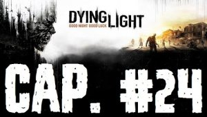 Dying Light | Capítulo 24