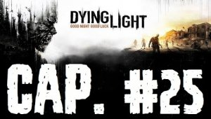 Dying Light   Capitulo 25