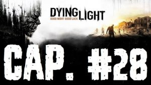 Dying Light | Capítulo 28