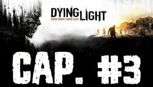 Dying Light | Capitulo 3