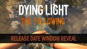 Dying Light - The Following- Tráiler ventana de lanzamiento