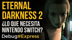 Eternal Darkness 2, ¿lo que necesita Switch? - Debug Express