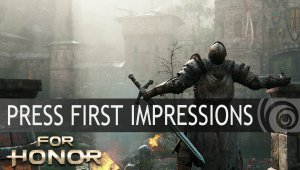 FOR HONOR : Primeras impresiones de los medios