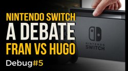 ¡Nintendo Switch a debate! Fran vs Hugo - Debug#5
