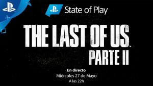 State Of Play: Edición The Last Of Us Parte II