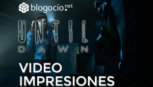 Videoimpresiones Until Dawn